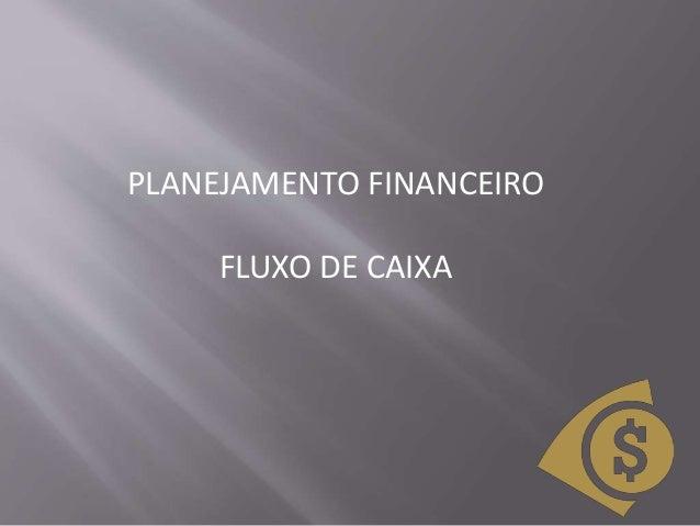 PLANEJAMENTO FINANCEIRO FLUXO DE CAIXA