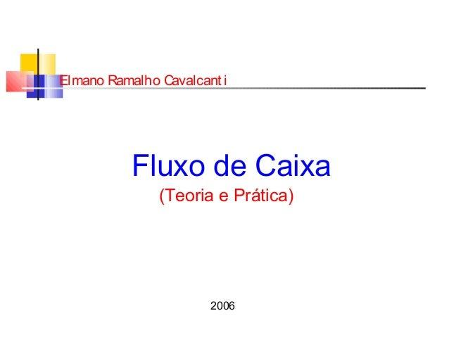 Fluxo de Caixa (Teoria e Prática) Elmano Ramalho Cavalcant i 2006