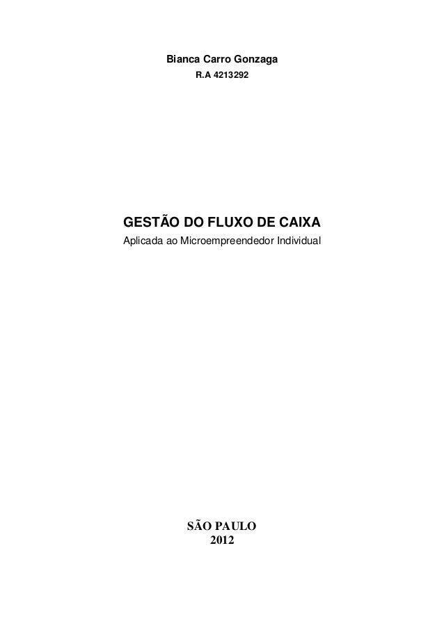 Bianca Carro Gonzaga R.A 4213292 GESTÃO DO FLUXO DE CAIXA Aplicada ao Microempreendedor Individual SÃO PAULO 2012