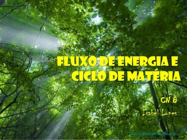 Free Powerpoint Templates Page 1 Free Powerpoint Templates Fluxo de Energia e Ciclo de Matéria CN 8 Isabel Lopes http://cn...