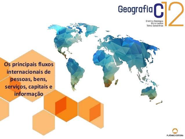 Os principais fluxos internacionais de pessoas, bens, serviços, capitais e informação