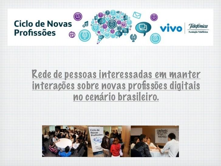 Rede de pessoas interessadas em manterinterações sobre novas profissões digitais          no cenário brasileiro.
