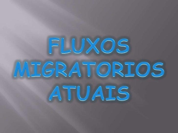 FLUXOS MIGRATORIOS ATUAIS<br />