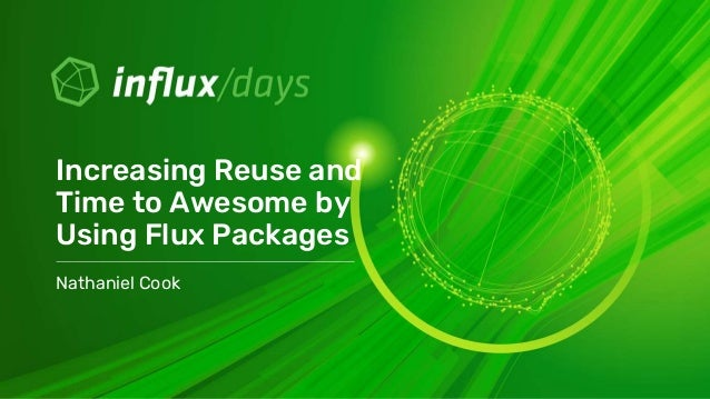 Nathaniel Cook Increasing Reuse and Time to Awesome by Using Flux Packages