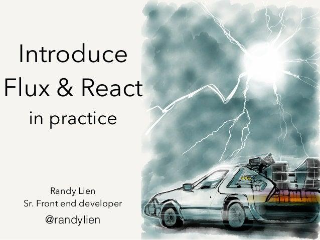 Introduce Flux & React in practice Randy Lien Sr. Front end developer @randylien