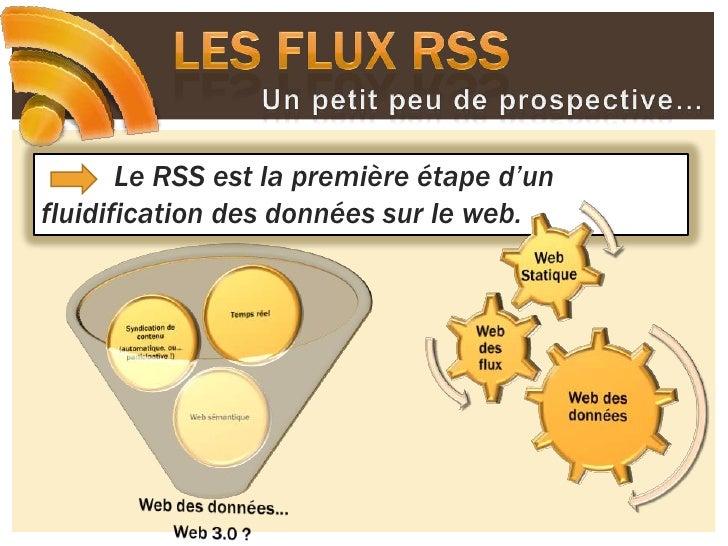 Les flux RSS<br />Un petit peu de prospective…<br />Le RSS est la première étape d'un fluidification des données sur le we...