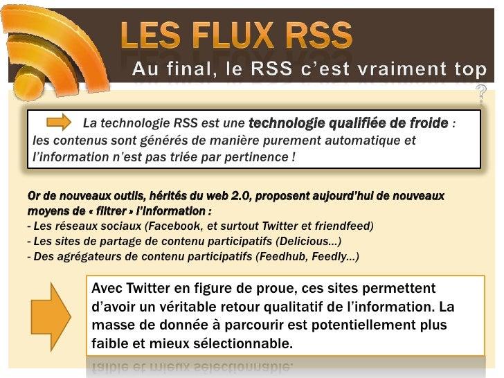 Les flux RSS<br />Au final, le RSS c'est vraiment top ?<br />La technologie RSS est une technologie qualifiée de froide :...