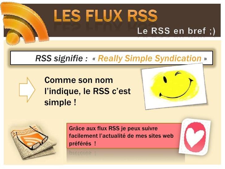 Les flux RSS<br />Le RSS en bref ;)<br />RSS signifie :  «Really Simple Syndication »<br />Comme son nom l'indique, le RSS...
