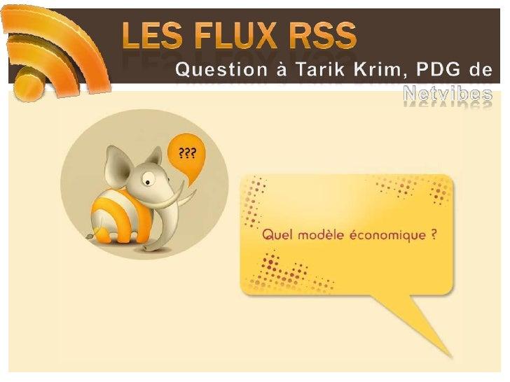 Les flux RSS<br />Netvibes dans les grandes lignes<br />10 Millions d'utilisateurs<br />Un des fleurons du web français, N...