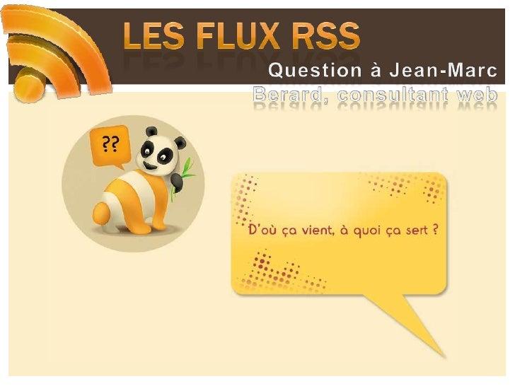 Les flux RSS<br />Question à Jean-Marc Berard, consultant web<br />