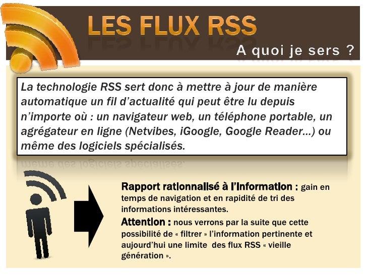 Les flux RSS<br />A quoi je sers ?<br />La technologie RSS sert donc à mettre à jour de manière automatique un fil d'actua...