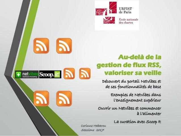Au-delà de la gestion de flux RSS, valoriser sa veille Découvert du portail Netvibes et de ses fonctionnalités de base Exe...