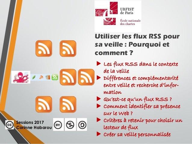 Utiliser les flux RSS pour sa veille : Pourquoi et comment ?  Les flux RSS dans le contexte de la veille  Différences et...