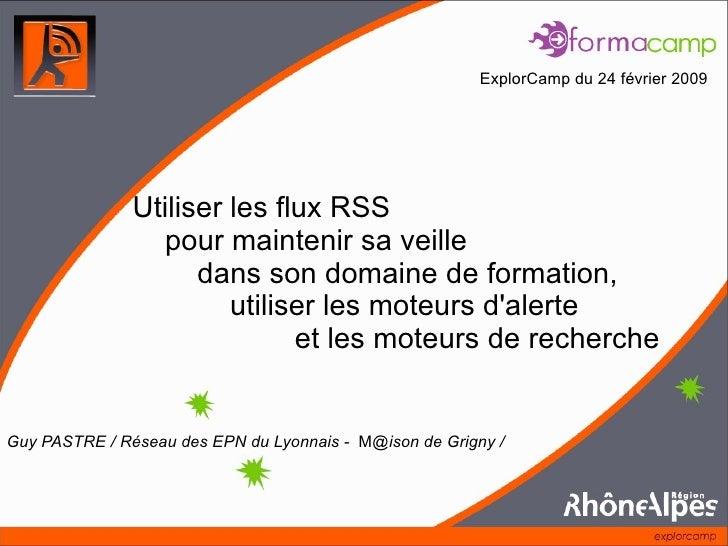 Utiliser les flux RSS  pour maintenir sa veille  dans son domaine de formation,    utiliser les moteurs d'alerte  et les m...
