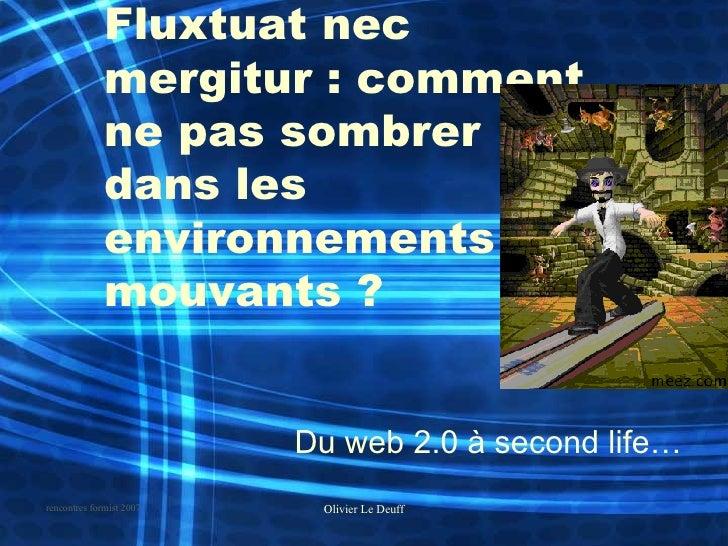 Fluxtuat nec mergitur : comment ne pas sombrer dans les environnements mouvants?   Du web 2.0 à second life…