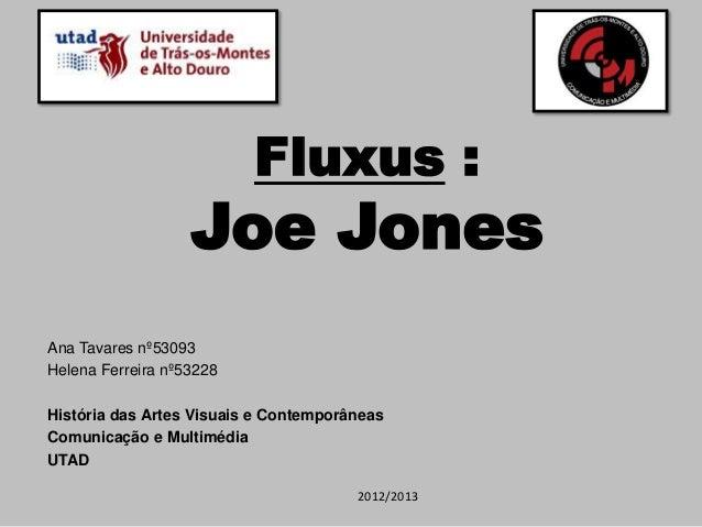 Fluxus :                   Joe JonesAna Tavares nº53093Helena Ferreira nº53228História das Artes Visuais e ContemporâneasC...