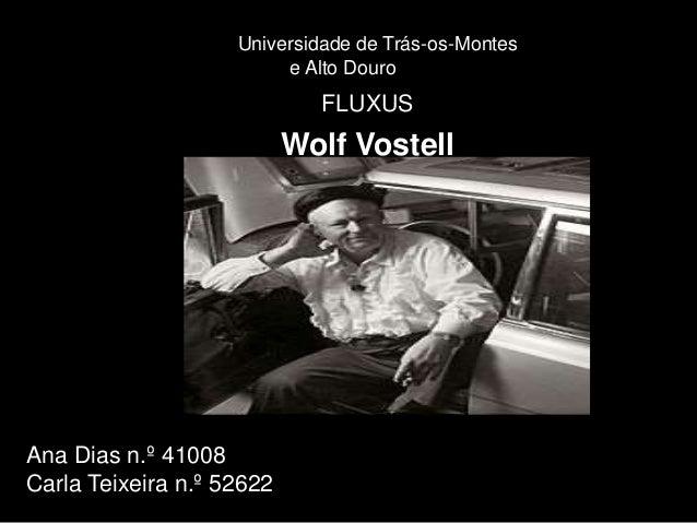 Universidade de Trás-os-Montes  e Alto Douro  FLUXUS  Wolf Vostell  Ana Dias n.º 41008  Carla Teixeira n.º 52622