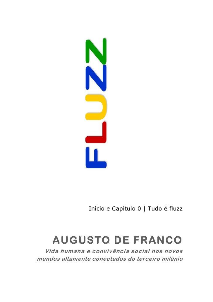 Início e Capítulo 0 | Tudo é fluzz     AUGUSTO DE FRANCO  Vida humana e convivência social nos novosmundos altamente conec...