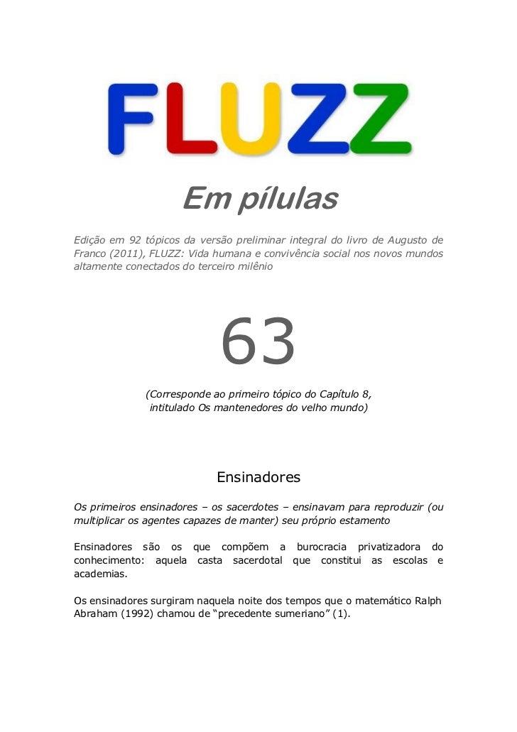 Em pílulasEdição em 92 tópicos da versão preliminar integral do livro de Augusto deFranco (2011), FLUZZ: Vida humana e con...