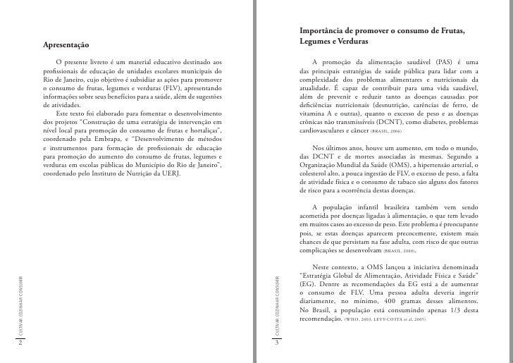 Desta forma, torna-se imprescindível a promoção do                              consumo de FLV desde a infância, uma vez q...