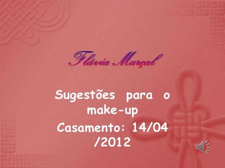 Sugestões para o     make-upCasamento: 14/04      /2012