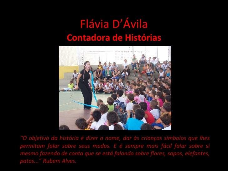 """Flávia D'Ávila Contadora de Histórias  """" O objetivo da história é dizer o nome, dar às crianças símbolos que lhes permita..."""
