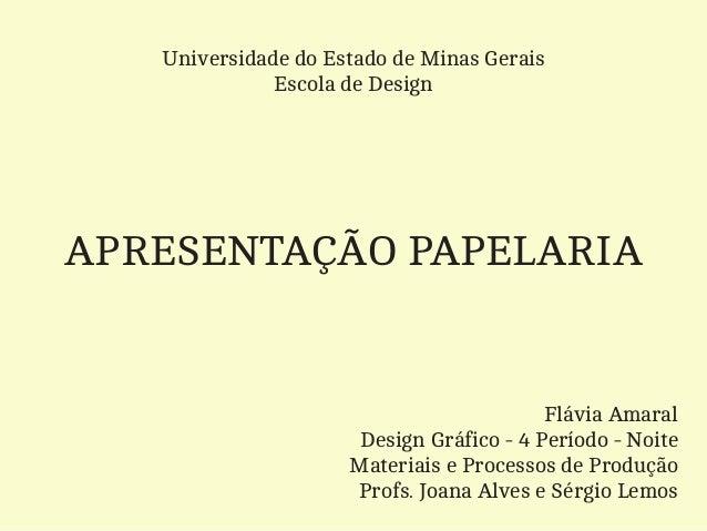 Universidade do Estado de Minas Gerais              Escola de DesignAPRESENTAÇÃO PAPELARIA                                ...