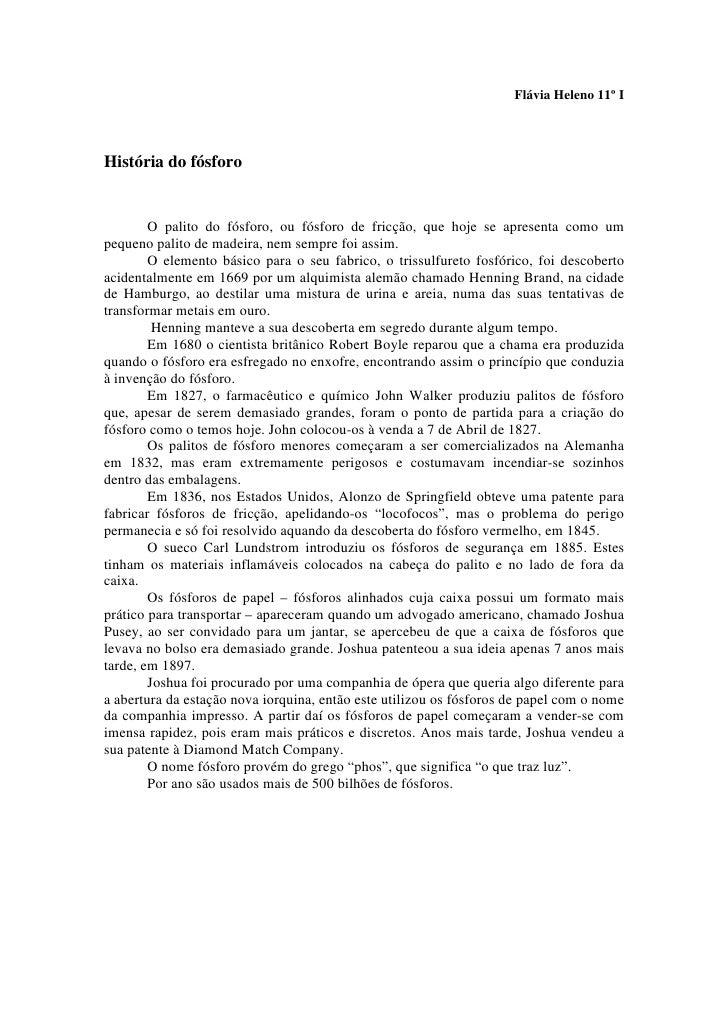 Flávia Heleno 11º I     História do fósforo           O palito do fósforo, ou fósforo de fricção, que hoje se apresenta co...