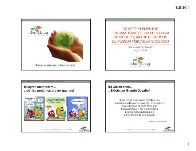 8/28/2014  1  Compromisso com o Terceiro Setor  OS SETE ELEMENTOS  FUNDAMENTAIS DE UM PROGRAMA  DE MOBILIZAÇÃO DE RECURSOS...