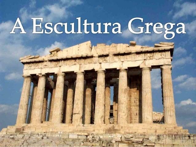 Períodos da escultura grega Período Arcaico VIII – VI a.c Período Clássico Período Helenístico V a.c IV – II a.c