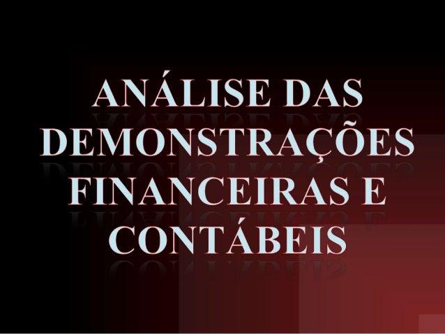 ANALISE DAS DEMONSTRAÇÕES FINANCEIRAS E CONTÁBIL  É uma poderosa ferramenta à disposição das pessoas que se relacionam ou...