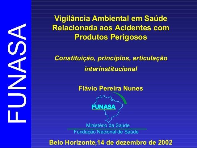 FUNASA Fundação Nacional de Saúde Ministério da Saúde Vigilância Ambiental em Saúde Relacionada aos Acidentes com Produtos...