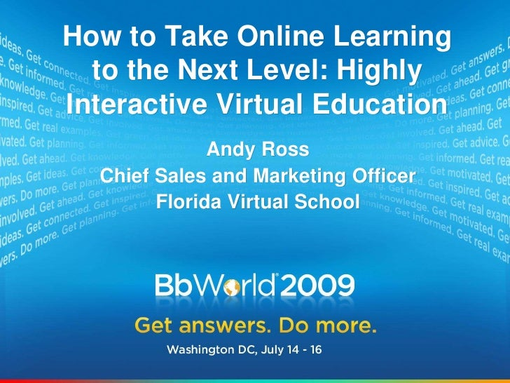 How to Take Online Learning to the Next Level: Highly Interactive Virtual Education<br />Andy Ross<br />Chief Sales and Ma...