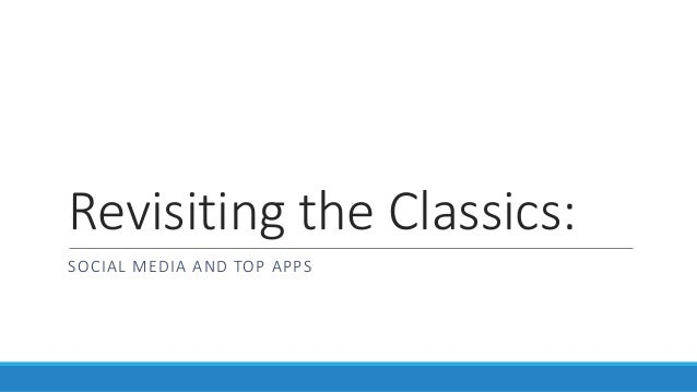 Revisiting the Classics: SOCIAL MEDIA AND TOP APPS