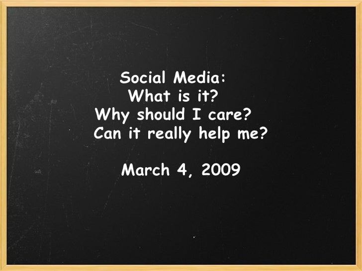 Social Media:   What is it?   Why should I care?   Can it really help me? March 4, 2009