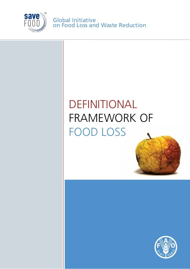 Global Initiative on Food Loss and Waste Reduction DEFINITIONAL FRAMEWORK OF FOOD LOSS