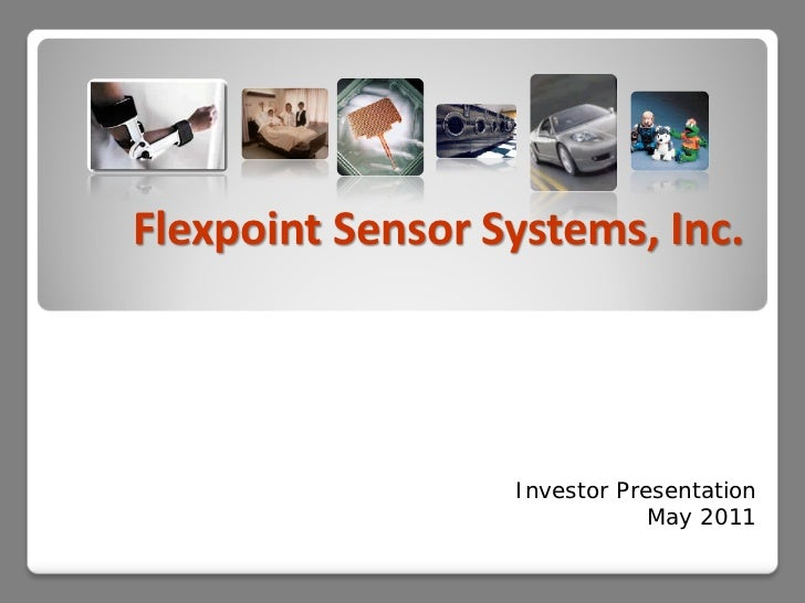 Flexpoint Sensor Systems, Inc.                  Investor Presentation                              May 2011