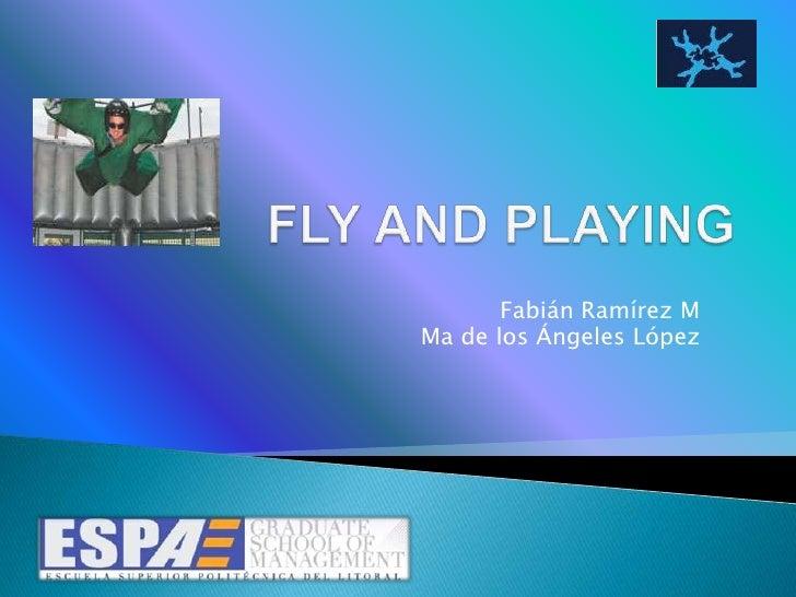 FLY AND PLAYING<br />Fabián Ramírez M<br />Ma de los Ángeles López<br />