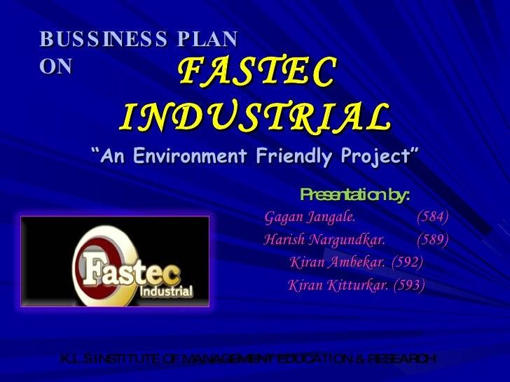 "FASTEC INDUSTRIAL ""An Environment Friendly Project"" Presentation by: Gagan Jangale.  (584) Harish Nargundkar.  (589) Kiran..."