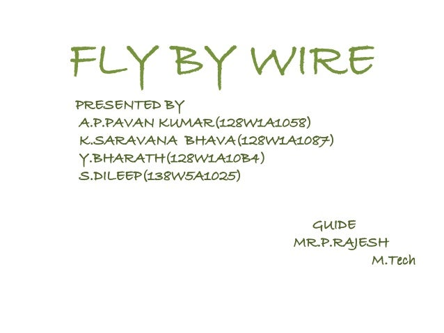 FLY BY WIRE PRESENTED BY A.P.PAVAN KUMAR(128W1A1058) K.SARAVANA BHAVA(128W1A1087) Y.BHARATH(128W1A10B4) S.DILEEP(138W5A102...