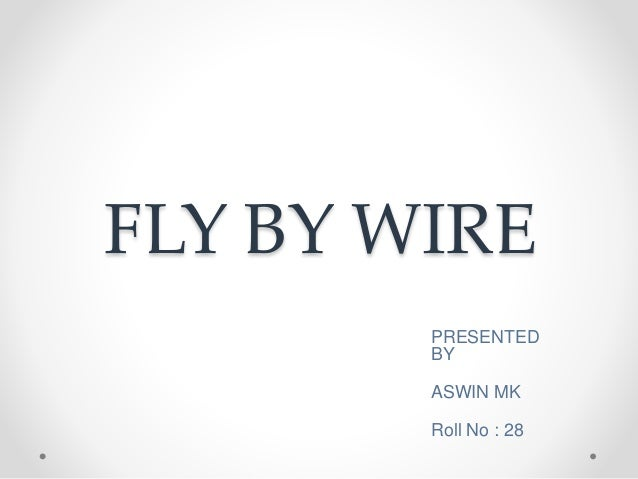 FLY BY WIRE PRESENTED BY ASWIN MK Roll No : 28
