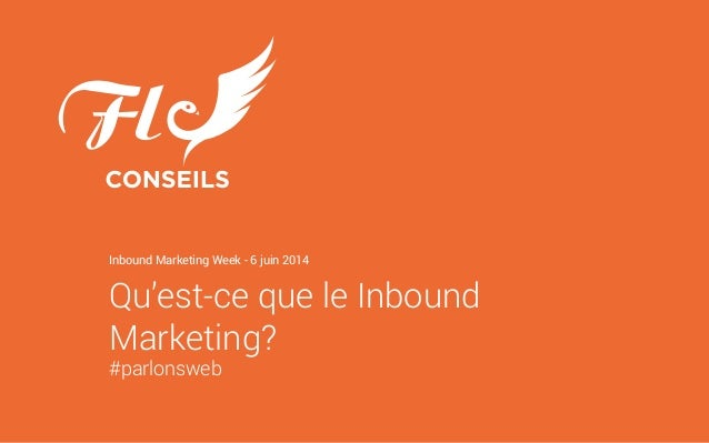 Qu'est-ce que le Inbound Marketing? #parlonsweb Inbound Marketing Week - 6 juin 2014