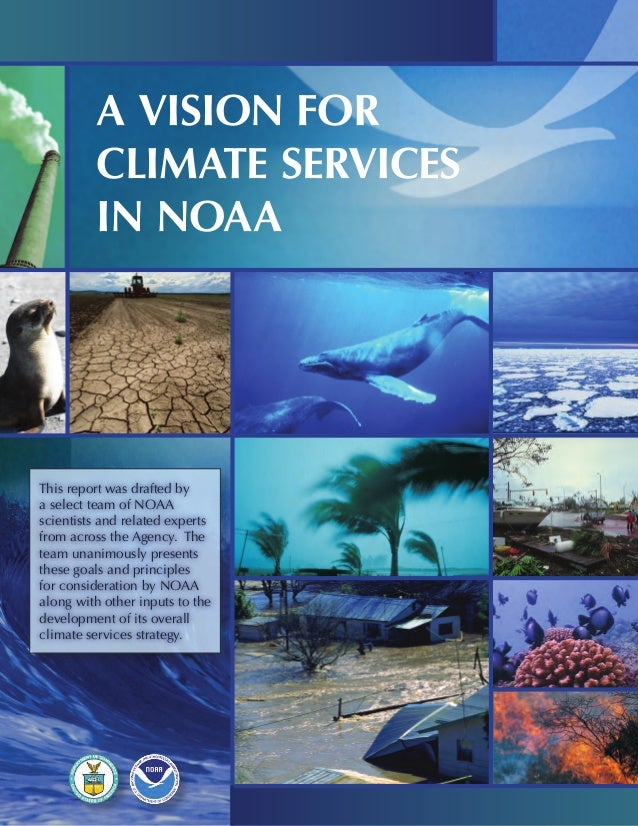 A VISION FOR CLIMATE SERVICES IN NOAA This report was drafted by a select team of NOAA scientists and related experts from...