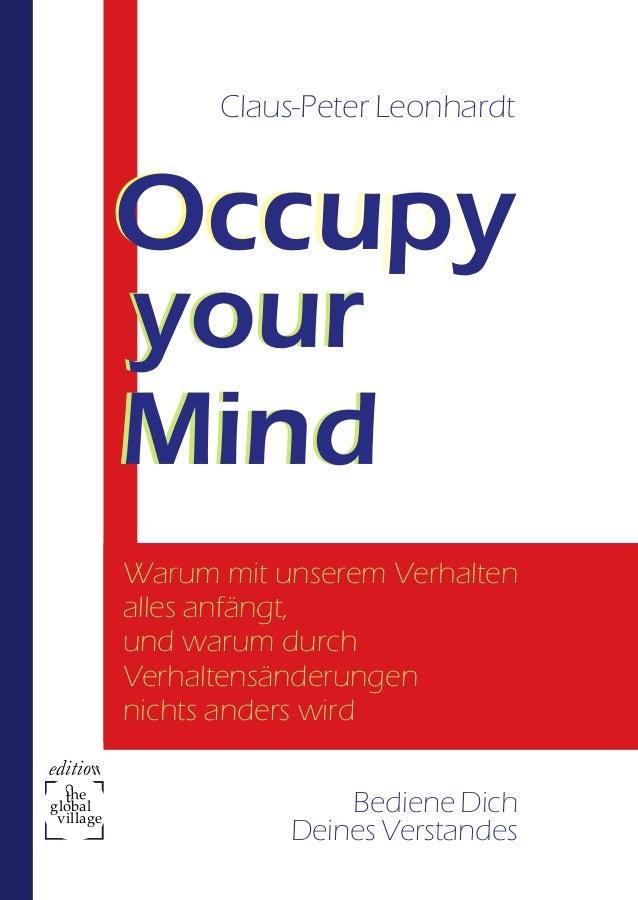 Claus-Peter Leonhardt  Occupy  your  Mind  Warum mit unserem Verhalten  alles anfängt,  und warum durch  Verhaltensänderun...