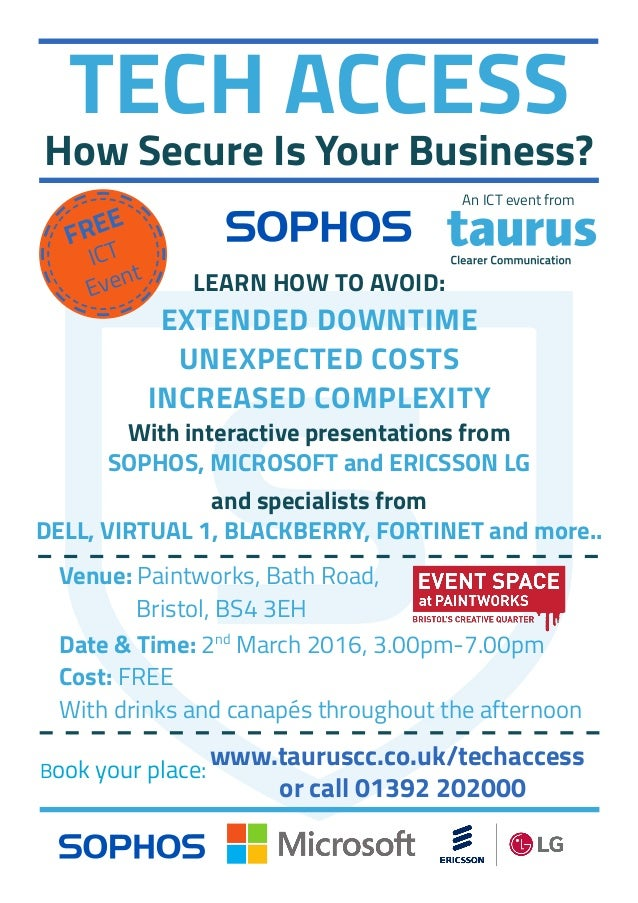 TECH ACCESS How Secure Is Your Business? FREE ICT Event With interactive presentations from SOPHOS, MICROSOFT and ERICSSON...
