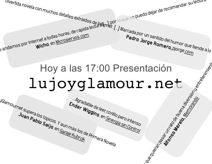 Hoy a las 17:00 Presentación lujoyglamour.net Un libro muy divertido, en especial para los que andamos por Internet a toda...
