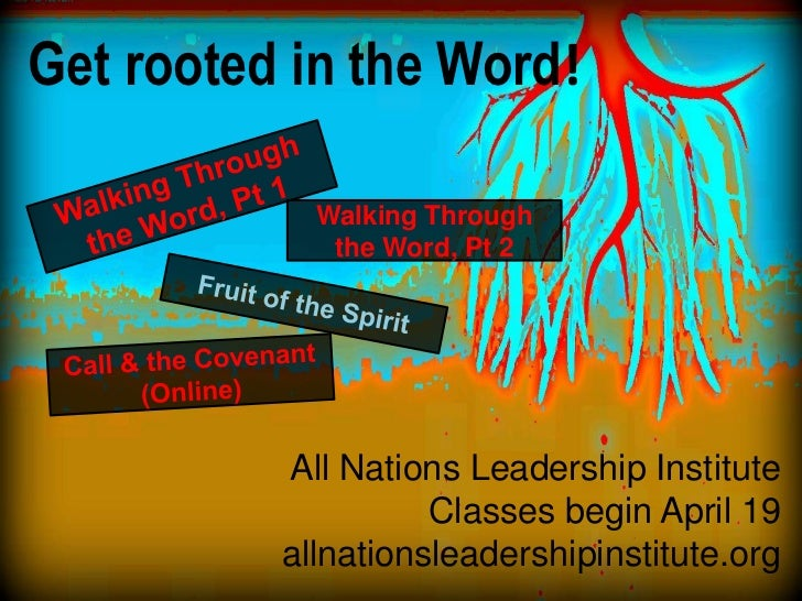 Get rooted in the Word!            Walking Through             the Word, Pt 2          All Nations Leadership Institute   ...