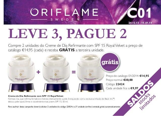 C01 24.12.13 - 15.01.14  LEVE 3, PAGUE 2 Compre 2 unidades do Creme de Dia Refirmante com SPF 15 Royal Velvet a preço de ad...