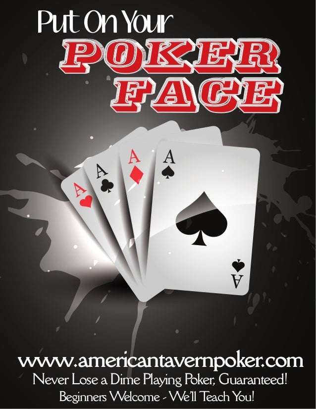 Put On Yourwww.americantavernpoker.com Never Lose a Dime Playing Poker, Guaranteed!     Beginners Welcome - We'll Teach You!