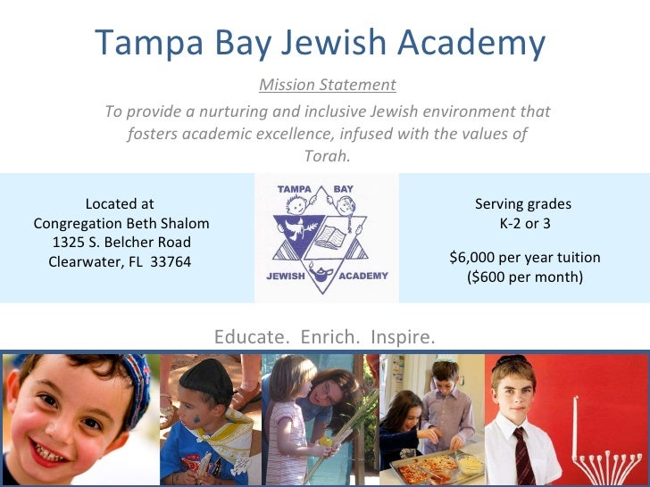 Tampa Bay Jewish Academy  Mission Statement To provide a nurturing and inclusive Jewish environment that fosters academic ...
